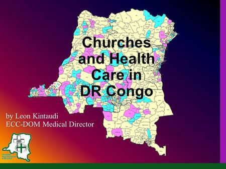 Churches and Health Care in DR Congo by Leon Kintaudi ECC-DOM Medical Director.