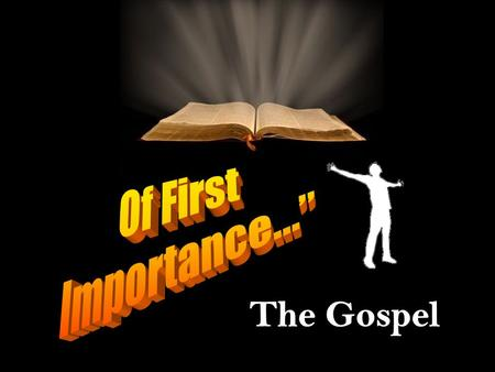 Of First Importance… Moreover, brethren, I declare to you the gospel which I preached to you, which also you received and in which you stand, 2 by which.