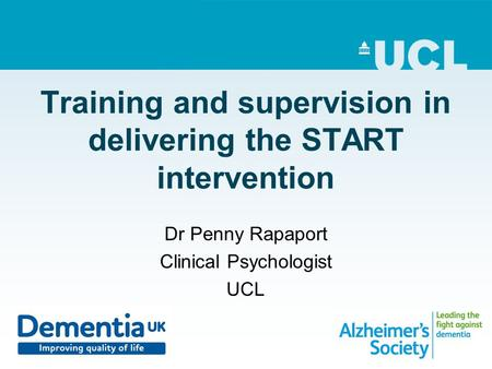 Training and supervision in delivering the START intervention Dr Penny Rapaport Clinical Psychologist UCL.