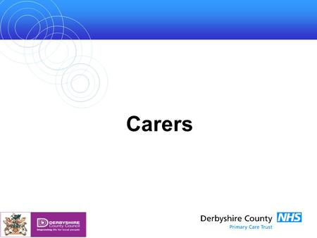 Carers. Who is a Carer? A carer can be defined as someone who spends a significant proportion of their life providing unpaid support to family or potentially.