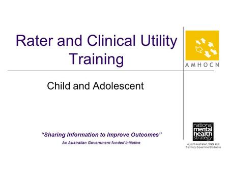"A joint Australian, State and Territory Government Initiative Rater and Clinical Utility Training Child and Adolescent ""Sharing Information to Improve."