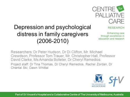 Depression and psychological distress in family caregivers (2006-2010) Researchers: Dr Peter Hudson, Dr Di Clifton, Mr. Michael Crewdson, Professor Tom.