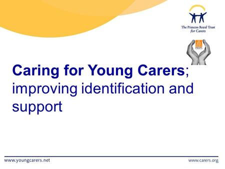 Caring for Young Carers; improving identification and support.