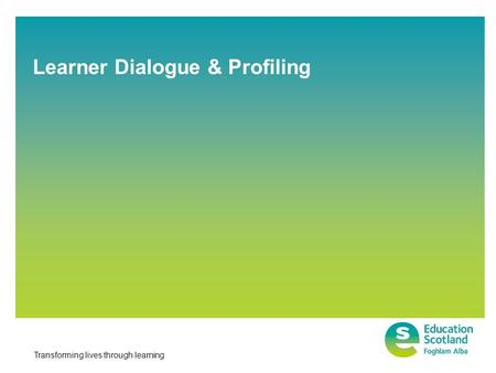 Transforming lives through learning Learner Dialogue & Profiling.