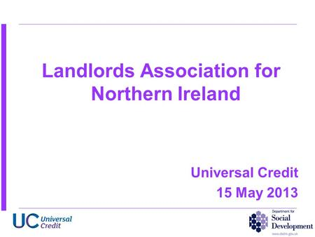 Landlords Association for Northern Ireland Universal Credit 15 May 2013.