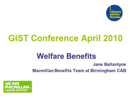 GIST Conference April 2010 Welfare Benefits Jane Ballantyne Macmillan Benefits Team at Birmingham CAB.