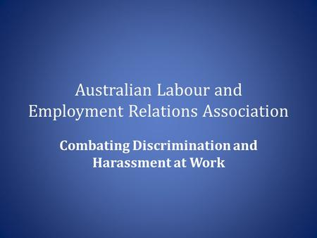 Australian Labour and Employment Relations Association Combating Discrimination and Harassment at Work.