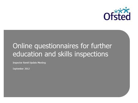 Online questionnaires for further education and skills inspections Inspector Remit Update Meeting September 2012.