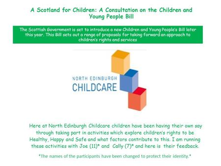 A Scotland for Children: A Consultation on the Children and Young People Bill Here at North Edinburgh Childcare children have been having their own say.