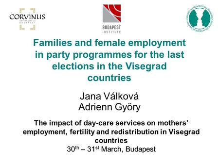 30 th – 31 st March, Budapest The impact of day-care services on mothers' employment, fertility and redistribution in Visegrad countries 30 th – 31 st.