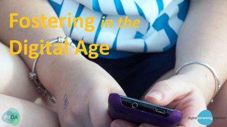 Fostering in the Digital Age. Young people and the online world Increasingly young people make very little distinction between their lives online and.