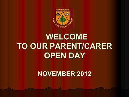 WELCOME TO OUR PARENT/CARER OPEN DAY NOVEMBER 2012 WELCOME TO OUR PARENT/CARER OPEN DAY NOVEMBER 2012.