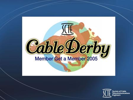 Member-Get-A-Member 2005 Cable Derby –3 Events –9 Event Winners –3 Overall Winners September 1 st – November 30 th.