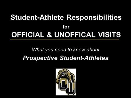 Student-Athlete Responsibilities for OFFICIAL & UNOFFICAL VISITS What you need to know about Prospective Student-Athletes.