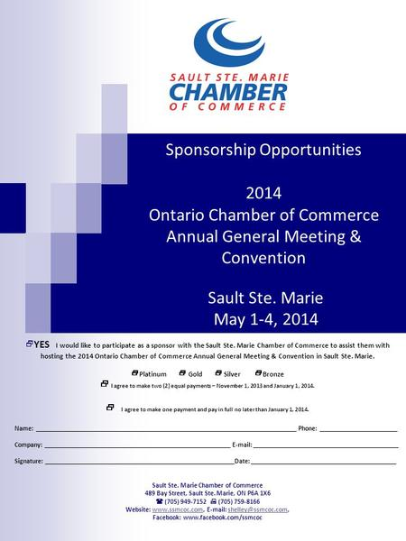 Sponsorship Opportunities 2014 Ontario Chamber of Commerce Annual General Meeting & Convention Sault Ste. Marie May 1-4, 2014  YES I would like to participate.