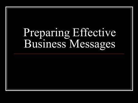 Preparing Effective Business Messages
