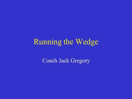 Running the Wedge Coach Jack Gregory.