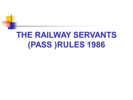 THE RAILWAY SERVANTS (PASS )RULES 1986.