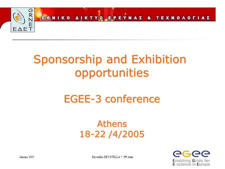 January 2005Krystallia DRYSTELLA * PR team Sponsorship and Exhibition opportunities EGEE-3 conference Athens 18-22 /4/2005.