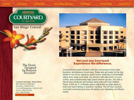HomeAttractionsAmenitiesLocationAccommodationsMeetingsContact Us Courtyard surrounds travelers with the conveniences that make business and pleasure travel.
