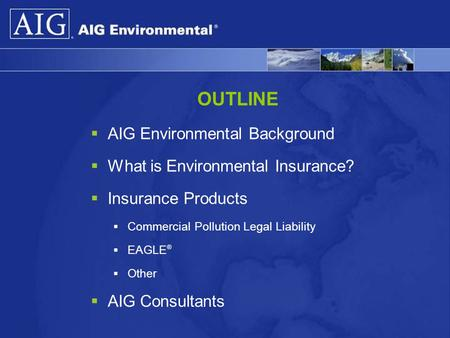 OUTLINE AIG Environmental Background What is Environmental Insurance?