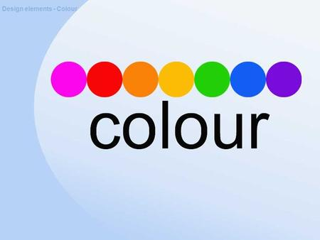 Design elements - Colour. About Colour Design elements - Colour Colour is a visual sensation produced by light. Colour is usually identified by its name.