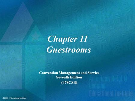 © 2006, Educational Institute Chapter 11 Guestrooms Convention Management and Service Seventh Edition (478CSB)