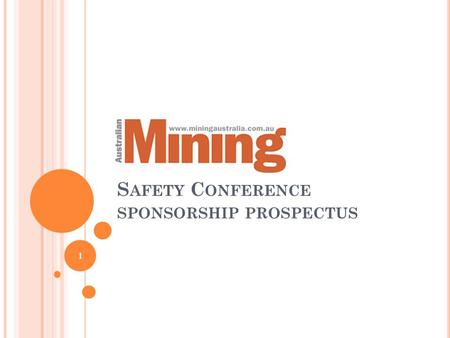 S AFETY C ONFERENCE SPONSORSHIP PROSPECTUS 1. W HO WILL ATTEND ? mine owners, mine managers, mining engineers, mine planners, consultant engineers, mining.