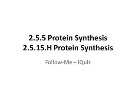 2.5.5 Protein Synthesis 2.5.15.H Protein Synthesis Follow-Me – iQuiz.