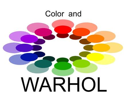 Color and WARHOL. What do we call this group of colors? Primary.