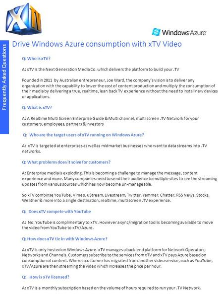 Drive Windows Azure consumption with xTV Video Frequently Asked Questions Q: Who is xTV? A: xTV is the Next Generation Media Co. which delivers the platform.