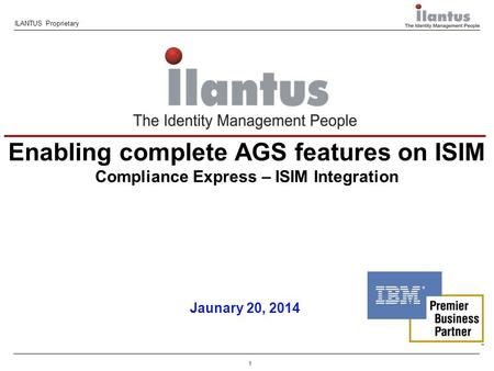 1 ILANTUS Proprietary Jaunary 20, 2014 Enabling complete AGS features on ISIM Compliance Express – ISIM Integration.