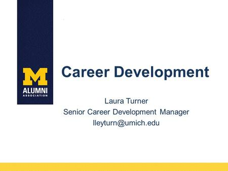 Career Development Laura Turner Senior Career Development Manager