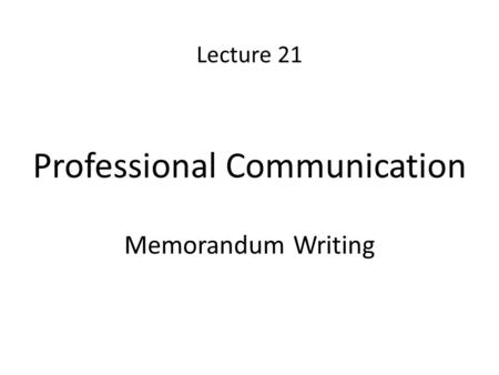 Lecture 21 Professional Communication