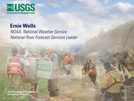 NOAA's NWS and the USGS: Partnering to Meet America's Water Information Needs Ernie Wells Hydrologic Services Division NOAA National Weather Service May.