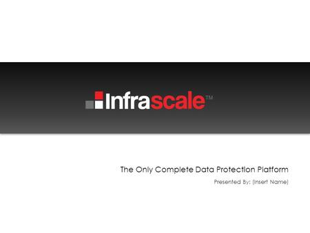 The Only Complete Data Protection Platform Presented By: (Insert Name)