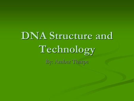 DNA Structure and Technology By: Amber Tharpe. DNA Structure Monomers are nucleotides Monomers are nucleotides 3 parts of a nucleotide 3 parts of a nucleotide.