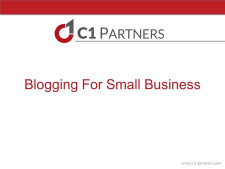 Www.c1-partners.com Blogging For Small Business. www.c1-partners.com Great to see you (again)! Dan Smink Partner Dan Stratford Partner.