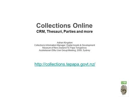 Collections Online CRM, Thesauri, Parties and more Adrian Kingston Collections Information Manager, Digital Assets & Development Museum of New Zealand.