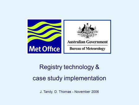 Page 1© Crown copyright 2006 Registry technology & case study implementation J. Tandy, D. Thomas - November 2006.