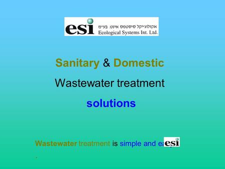 Sanitary & Domestic Wastewater treatment solutions Wastewater treatment is simple and easy..