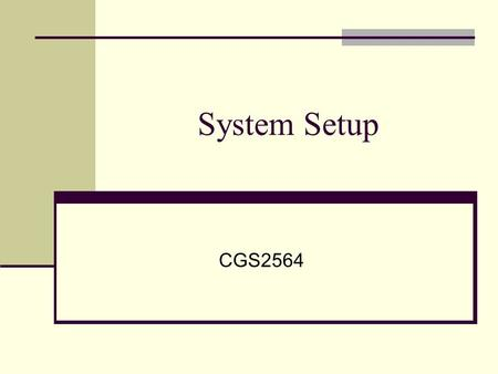 System Setup CGS2564. What Happens When You Start up a Computer? BIOS Basic Input Output System A set of programs stored in ROM Contain instructions on.