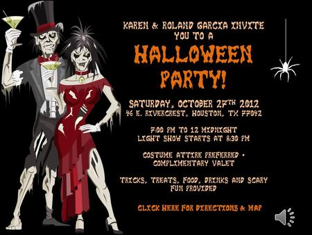 Karen & Roland Garcia invite you to a Halloween Party! Saturday, October 27 th 2012 46 E. Rivercrest, Houston, TX 77042 7:00 pm to 12 midnight Light show.