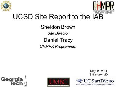 UCSD Site Report to the IAB Sheldon Brown Site Director Daniel Tracy CHMPR Programmer May 11, 2011 Baltimore, MD.