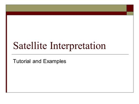 Satellite Interpretation Tutorial and Examples. Visible Satellite (VIS)  The visible channel of the satellite measures light using the same wavelengths.