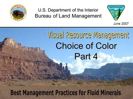 Choice of Color Part 4 U.S. Department of the Interior Bureau of Land Management June 2007.