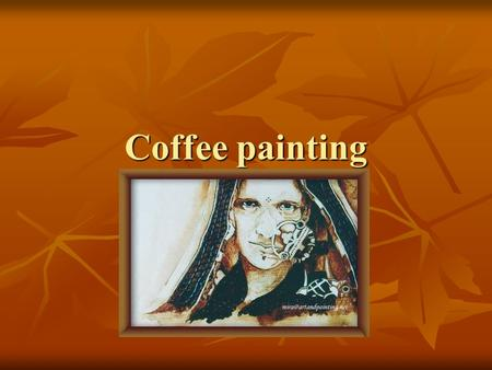 Coffee painting.