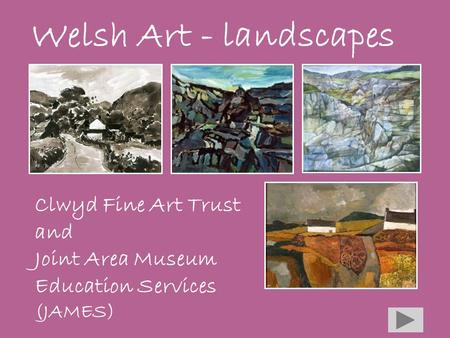 Welsh Art - landscapes Clwyd Fine Art Trust and Joint Area Museum Education Services (JAMES)