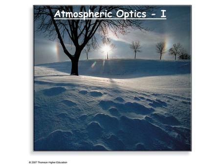 Atmospheric Optics - I. Recap Condensation above the Earth surface produces clouds. Clouds are divided into 4 main groups: ♦ High ♦ Middle ♦ Low ♦ Clouds.