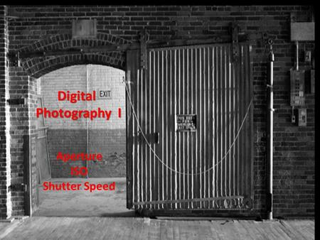 Digital Photography I Photography I Aperture ISO Shutter Speed.